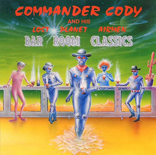 Commander Cody & His Lost Planet Airmen - Bar Room Classsics