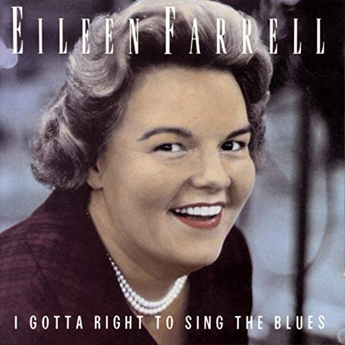 Farrell, Eileen - Gotta Right to Sing the Blues