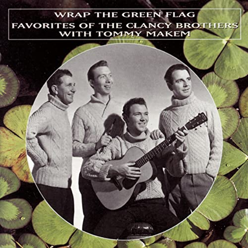 Tommy Makem - Wrap the Green Flag: Favourites of the Clancy Brothers with Tommy Makem