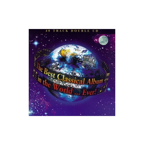 Various - The Best Classical Album in the World... Ever! By Various