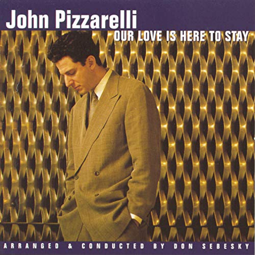 John Pizzarelli - Our Love Is Here to Stay By John Pizzarelli