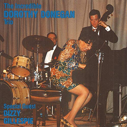 Dorothy Donegan - The Incredible Dorothy Donegan Trio: Special Guest Dizzy Gillespie