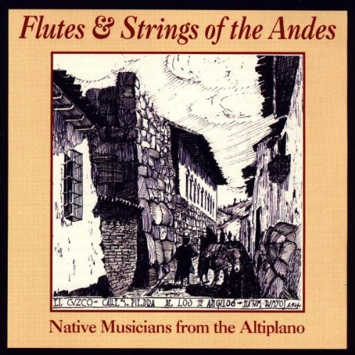 Native Musicians from the Altiplano - Flutes and Strings of the Andes