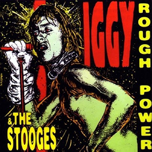 Iggy & The Stooges - Rough Power
