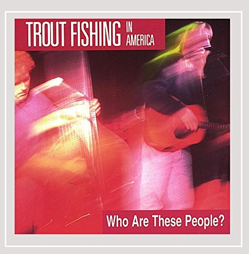 Trout Fishing in America - Who Are These People