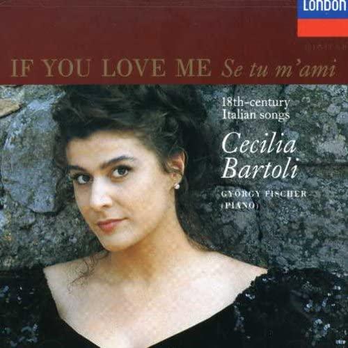 Cecilia Bartoli Gyrgy Fischer - Se tu m'ami / If You Love Me: 18th-Century Italian Songs By Cecilia Bartoli Gyrgy Fischer