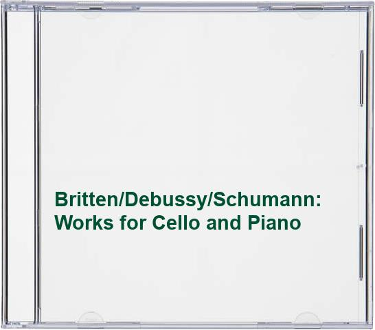 Britten/Debussy/Schumann: Works for Cello and Piano