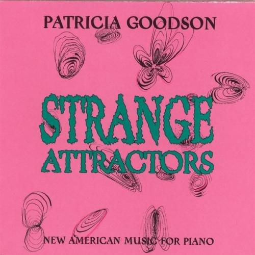 Patricia Goodson - Strange Attractors - New American Music for Piano