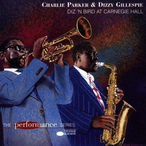 Charlie Parker & Dizzy Gillespie - Diz N Bird At Carnegie Hall By Charlie Parker & Dizzy Gillespie