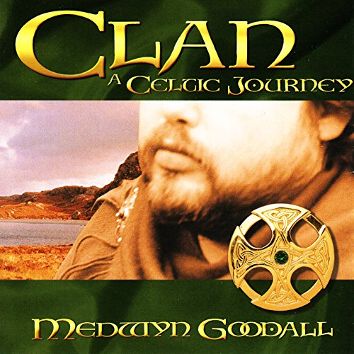 Clan - A Celtic Journey By Medwyn Goodall