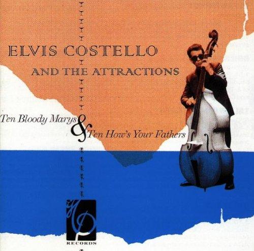 Elvis Costello & The Attractions - Ten Bloody Marys & Ten How's Your Fathers By Elvis Costello & The Attractions