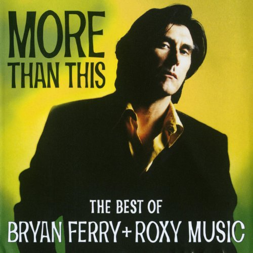 Roxy Music - More Than This - The Best Of Bryan Ferry And Roxy Music By Roxy Music