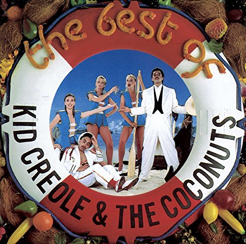 Kid Creole And The Coconuts - The Best Of Kid Creole & The Coconuts By Kid Creole And The Coconuts