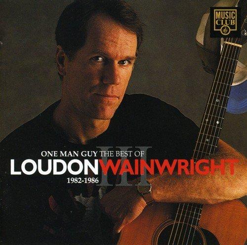 Loudon Wainwright III - One Man Guy: The Best Of Loudon Wainwright III 1982-1986