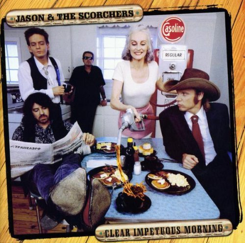 Jason & The Scorchers - Clear Impetuous Morning By Jason & The Scorchers