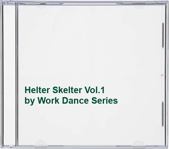 Work Dance Series - Helter Skelter Vol.1 By Work Dance Series