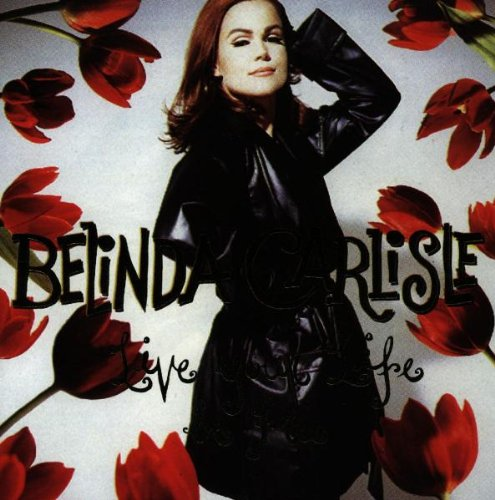 Belinda Carlisle - Live Your Life Be Free