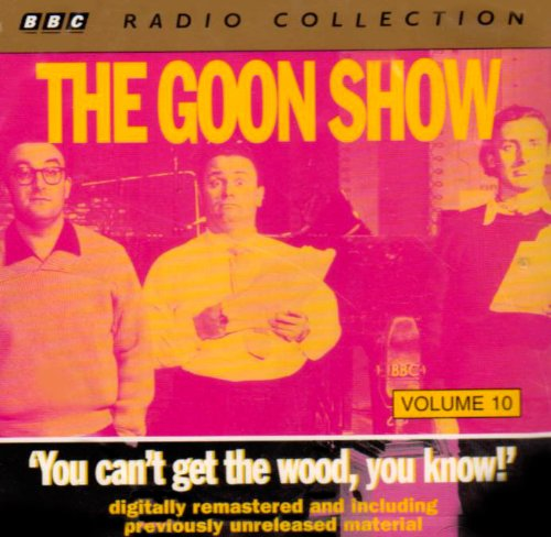 Goons, the - The Goon Show Vol. 10 - You Can't Get the Wood, You Know! By Goons, the
