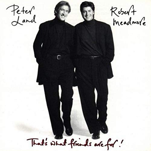 Peter Land & Robert Meadmore - That's What Friends Are For!