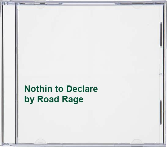 Road Rage - Nothin to Declare