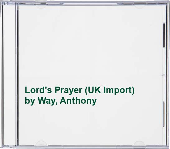 Way, Anthony - Lord's Prayer (UK Import)