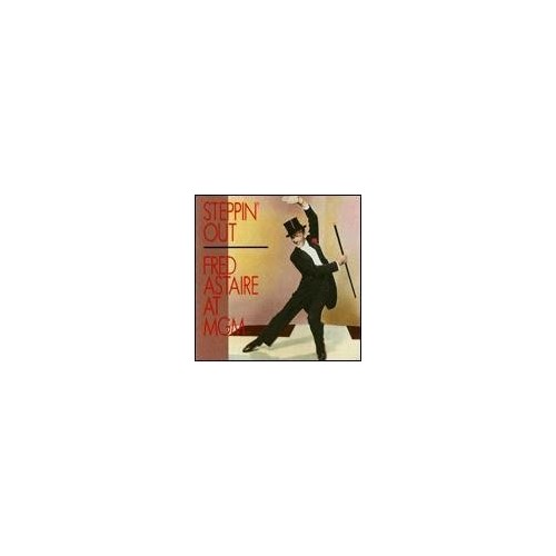 Astaire, Fred - Steppin Out: Astaire at Mgm