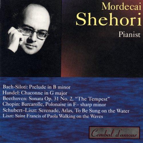 Mordecai Shehori - Bach: Siloti Handel Beethoven Chopin Schubert-Liszt Liszt By Mordecai Shehori