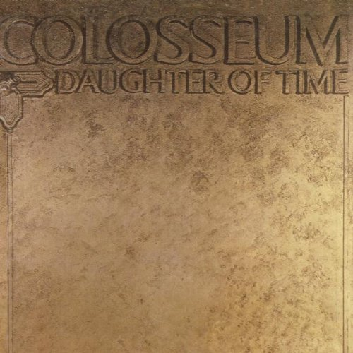 Colosseum - Daughter of Time: Remastered By Colosseum