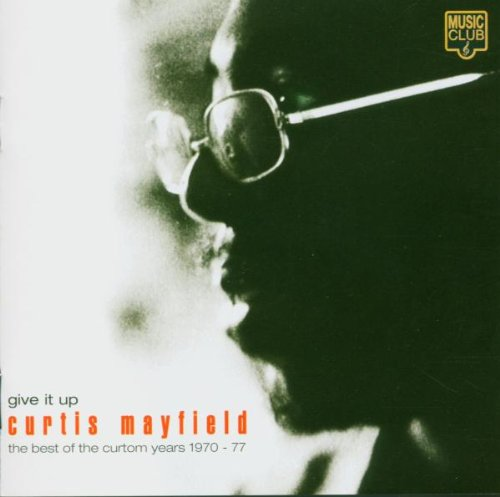 Curtis Mayfield - Give It Up: the Best of the Curtom Years 1970-1977