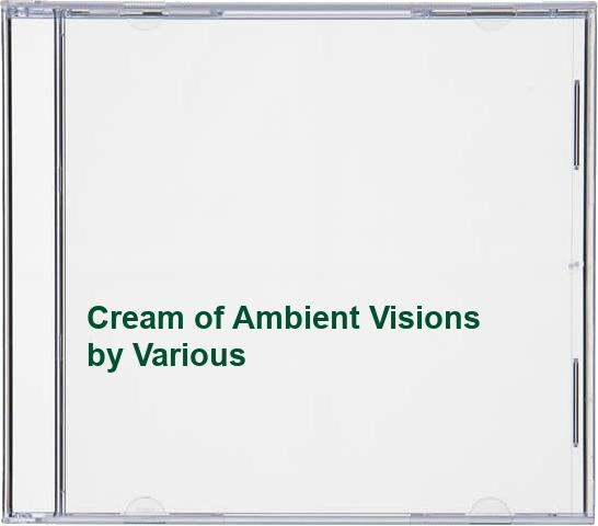 Various - Cream of Ambient Visions By Various