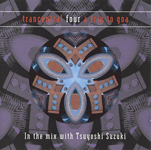 Tsuyoshi Suzuki - Trancentral Four: A Trip to Goa By Tsuyoshi Suzuki