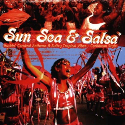 Various Artists - Sun Sea and Salsa: Rockin' Carnival Anthems & Sultry Tropical Vibes - Caribbean St By Various Artists
