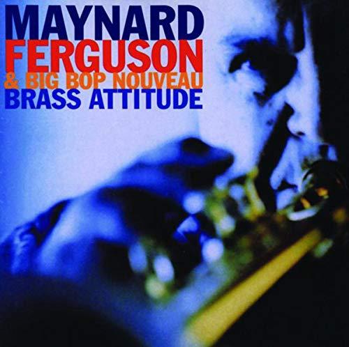Maynard Ferguson & Big Bop Nouveau - Brass Attitude By Maynard Ferguson & Big Bop Nouveau