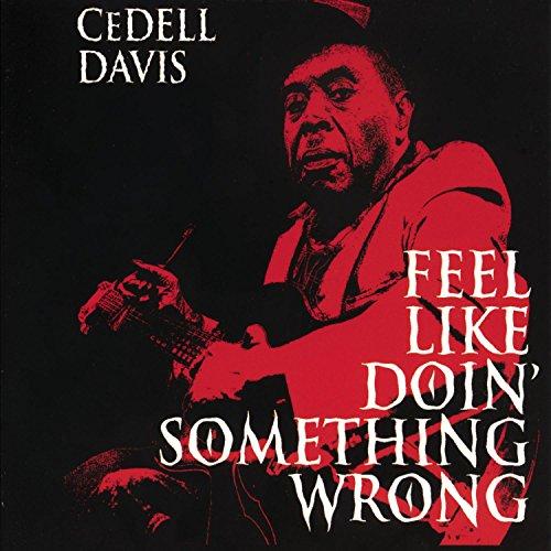 CEDELL DAVIS - Feel Like Doin' Something Wrong By CEDELL DAVIS