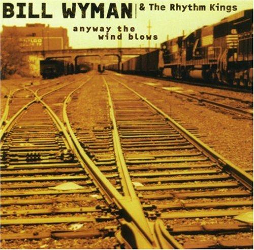 Bill Wyman & The Rhythm Kings - Anyway the Wind Blows By Bill Wyman & The Rhythm Kings