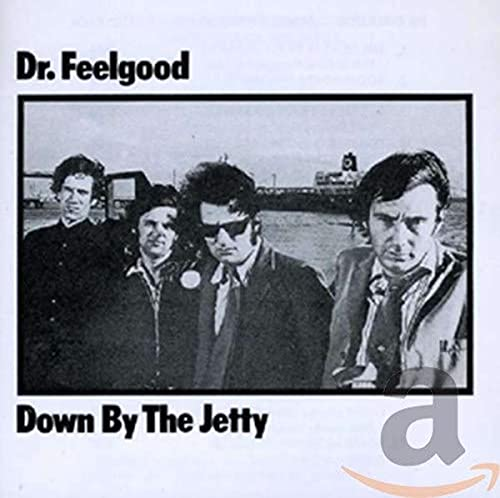 Dr Feelgood - Down By The Jetty By Dr Feelgood