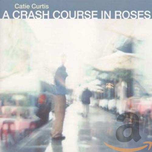 Catie Curtis - A Crash Course In Roses