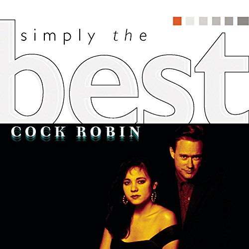 Cock Robin - Simply The Best By Cock Robin