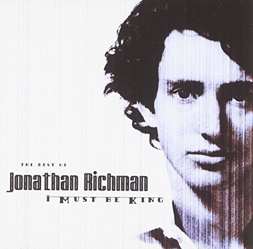 Jonathon Richman - The Best of Jonathan Richman: I Must Be King