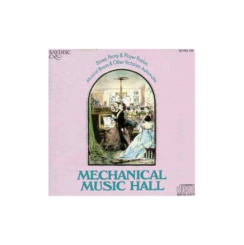 Various - Mechanical Music Hall. Street, Penny & Player Pianos & Musical Boxes By Various