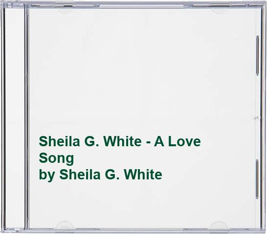 Sheila G. White - Sheila G. White - A Love Song By Sheila G. White