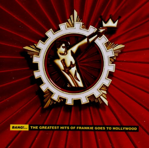 Bang!: The Greatest Hits of Frankie Goes to Hollywood By Frankie Goes to Hollywood