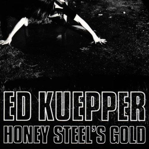 Ed Kuepper - Honey Steels Gold By Ed Kuepper