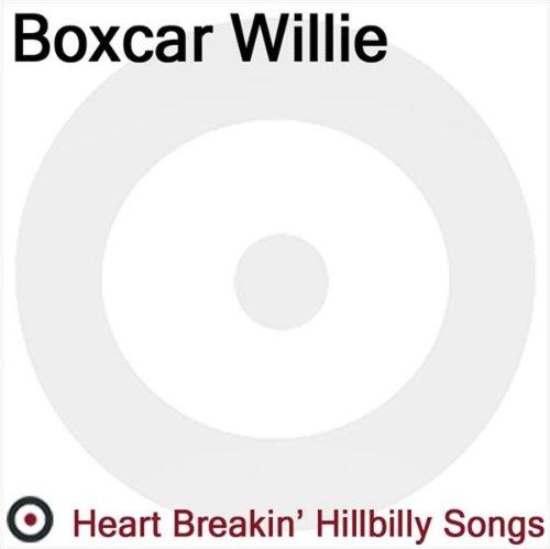 Boxcar Willie - Boxcar Willie - Heart Breakin' Hillbilly Songs