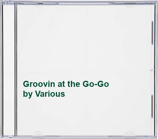 Various Artists - Groovin' at the Go-Go (the Harthon Story