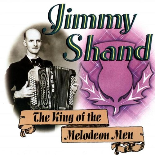 Shand Jr,Jimmy - King of the Melodeon Men