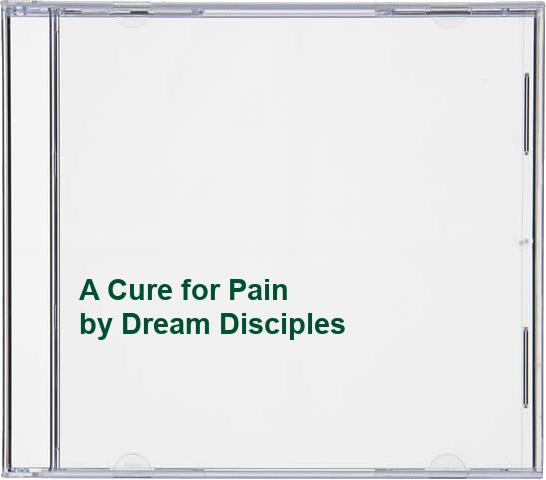 Dream Disciples - A Cure for Pain By Dream Disciples