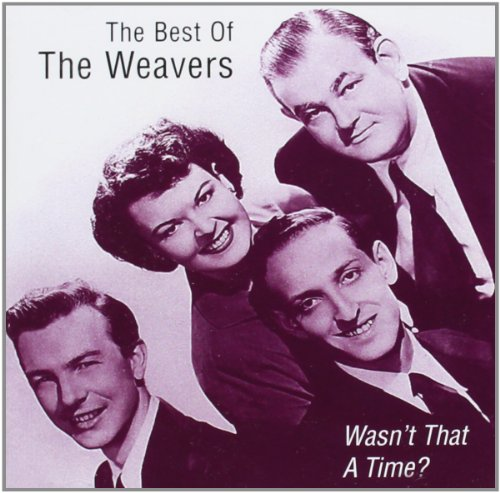 The Weavers - Wasn't That A Time?: The Best Of The Weavers
