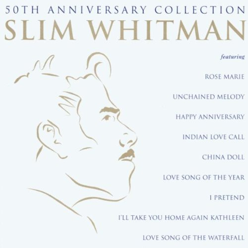 Slim Whitman - 50th Anniversary Collection: the Very Best of Slim Whitman