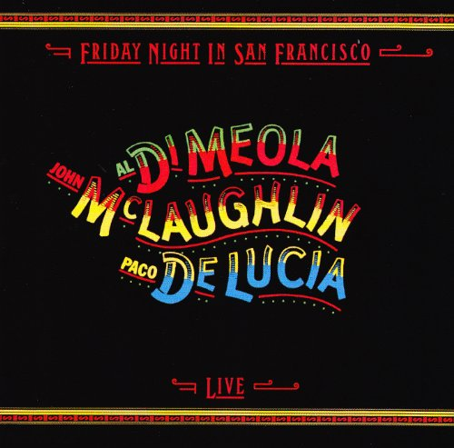 Al Di Meola, John McLaughlin, and Paco de Lucía - Friday Night In San Francisco By Al Di Meola, John McLaughlin, and Paco de Lucia
